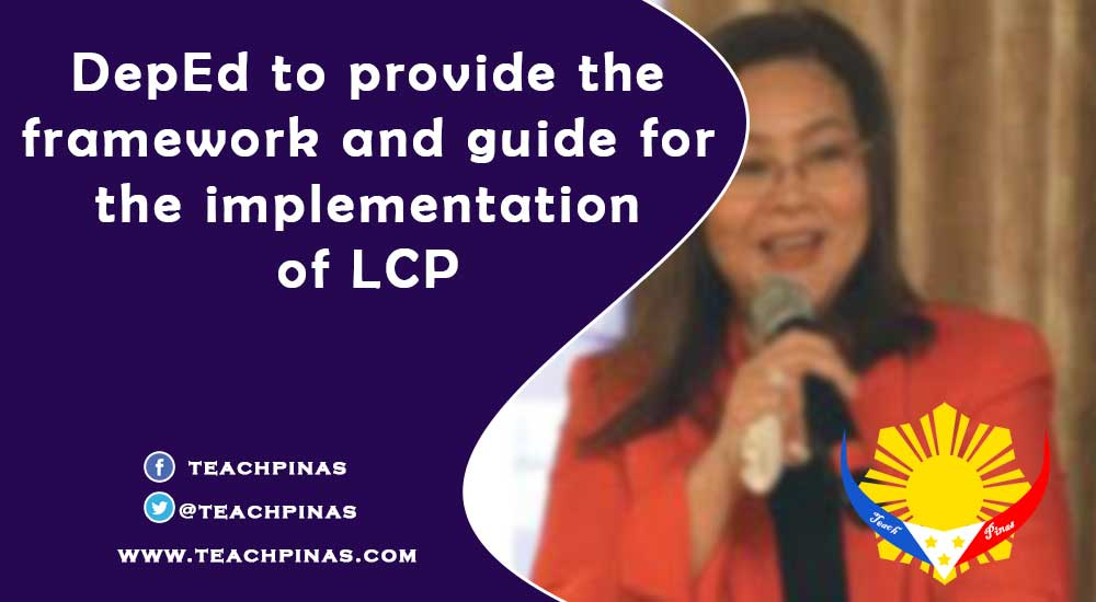 DepEd to provide the framework and guide for the implementation of LCP